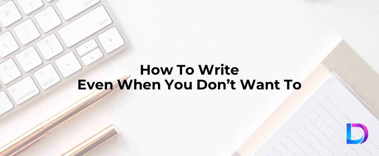 how to write when you don't want to