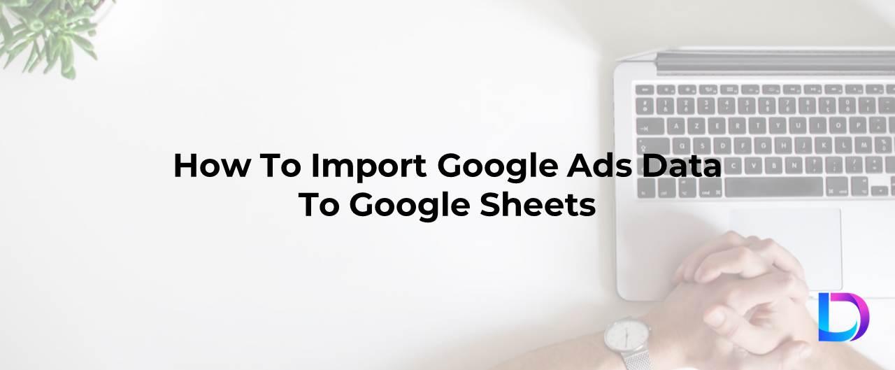 google ads data to google sheets